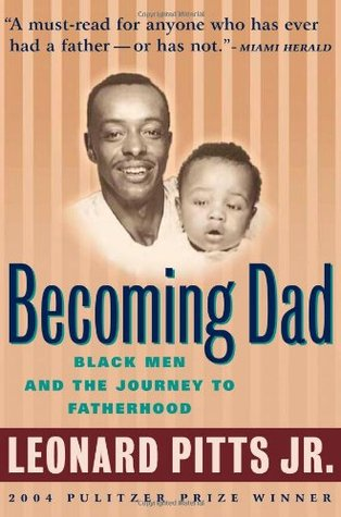 Becoming Dad: Black Men and Journey to Fatherhood- by Leonard Pitts, $16.00