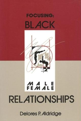Focusing Black Male/Female Relationship- by D. Aldridge, $9.95