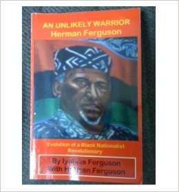 An Unlikely Warrior, Herman Ferguson: Evolution of a Black Nationalist Revolutionary by Iyaluua Ferguson and Herman Ferguson - $29.50